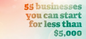 Need a Business Idea? 55 that are Less Than $5,000