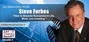 ATS003: How to Become Successful in Life, Work, and Investing with Steve Forbes