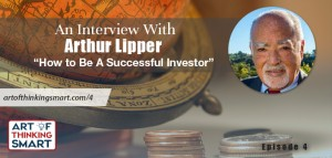 ATS004: How to Be A Successful Investor with Arthur Lipper